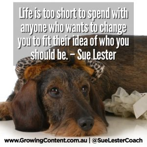 Life is too short to spend with anyone who wants to change you to fit their idea of who you should be.
